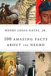 100 AMAZING FACTS ABOUT THE NEGRO by Henry Louis Gates Jr.