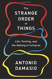 THE STRANGE ORDER OF THINGS by Antonio Damasio