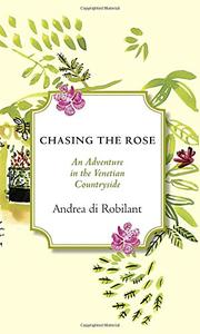 CHASING THE ROSE by Andrea di Robilant