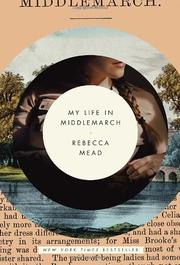 MY LIFE IN MIDDLEMARCH by Rebecca Mead