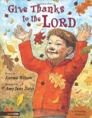 GIVE THANKS TO THE LORD by Karma Wilson