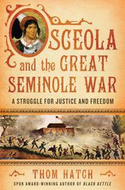 OSCEOLA AND THE GREAT SEMINOLE WAR by Thom Hatch