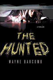 THE HUNTED by Wayne Barcomb