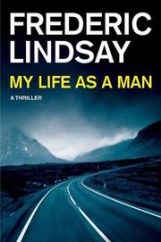 MY LIFE AS A MAN by Frederic Lindsay