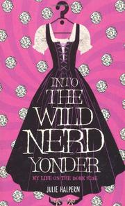 INTO THE WILD NERD YONDER by Julie Halpern