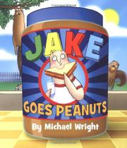 JAKE GOES PEANUTS by Michael Wright