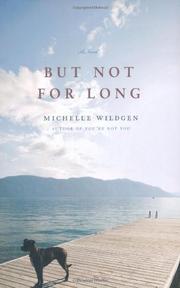 BUT NOT FOR LONG by Michelle Wildgen