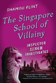 THE SINGAPORE SCHOOL OF VILLAINY by Shamini Flint