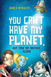 YOU CAN'T HAVE MY PLANET, BUT TAKE MY BROTHER, PLEASE! by James Mihaley