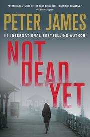NOT DEAD YET by Peter James