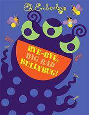 BYE-BYE, BIG BAD BULLYBUG! by Ed Emberley