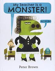 MY TEACHER IS A MONSTER! (NO, I AM NOT.) by Peter Brown