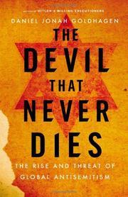 THE DEVIL THAT NEVER DIES by Daniel Jonah Goldhagen