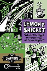 """WHY IS THIS NIGHT DIFFERENT FROM ALL OTHER NIGHTS?"" by Lemony Snicket"