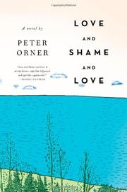 LOVE AND SHAME AND LOVE by Peter Orner