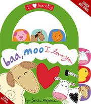 BAA, MOO, I LOVE YOU! by Sandra Magsamen