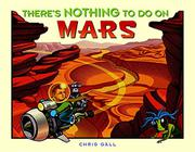 THERE'S NOTHING TO DO ON MARS by Chris Gall
