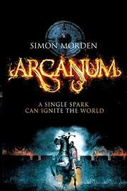 ARCANUM by Simon Morden