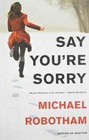 SAY YOU'RE SORRY by Michael Robotham