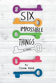 SIX IMPOSSIBLE THINGS by Fiona Wood
