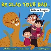 BE GLAD YOUR DAD...(IS NOT AN OCTOPUS!) by Matthew Logelin