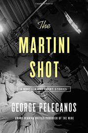 THE MARTINI SHOT by George Pelecanos