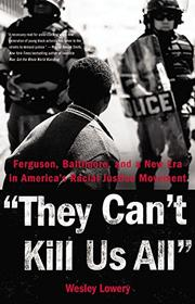"""THEY CAN'T KILL US ALL"" by Wesley Lowery"