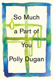 SO MUCH A PART OF YOU by Polly Dugan