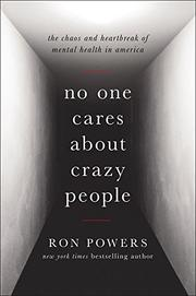 NO ONE CARES ABOUT CRAZY PEOPLE by Ron Powers | Kirkus Reviews