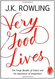 VERY GOOD LIVES by J.K. Rowling