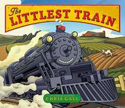 THE LITTLEST TRAIN by Chris Gall