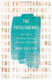 THE FUTILITARIANS by Anne  Gisleson