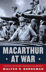 MACARTHUR AT WAR by Walter R. Borneman