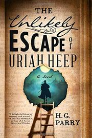 THE UNLIKELY ESCAPE OF URIAH HEEP by H G  Parry | Kirkus Reviews