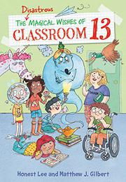 THE DISASTROUS MAGICAL WISHES OF CLASSROOM 13 by Honest Lee