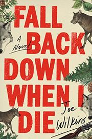 FALL BACK DOWN WHEN I DIE by Joe Wilkins
