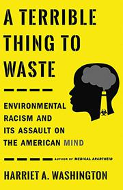 A TERRIBLE THING TO WASTE by Harriet A. Washington