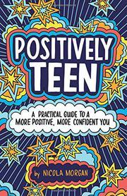 POSITIVELY TEEN by Nicola Morgan