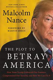 THE PLOT TO BETRAY AMERICA by Malcolm Nance