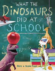 WHAT THE DINOSAURS DID AT SCHOOL by Refe Tuma
