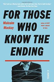 FOR THOSE WHO KNOW THE ENDING by Malcolm Mackay