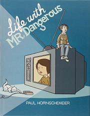 LIFE WITH MR. DANGEROUS by Paul Hornschemeier