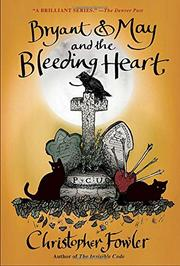 BRYANT & MAY AND THE BLEEDING HEART by Christopher Fowler