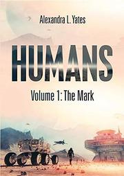HUMANS by Alexandra L.  Yates