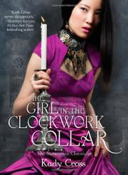 THE GIRL IN THE CLOCKWORK COLLAR by Kady Cross