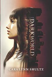 THE DARK WORLD by Cara Lynn Shultz