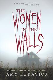 THE WOMEN IN THE WALLS by Amy Lukavics