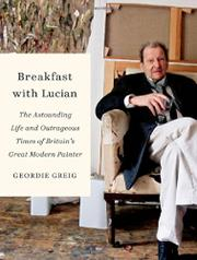 BREAKFAST WITH LUCIAN by Geordie Greig