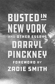 BUSTED IN NEW YORK AND OTHER ESSAYS by Darryl Pinckney