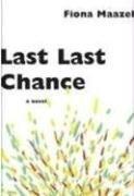 LAST LAST CHANCE by Fiona Maazel